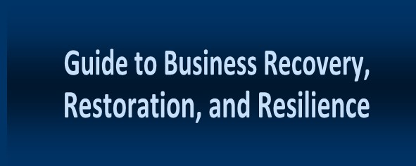 Guide to Business Recovery, Restoration,               and Resilience
