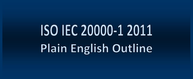 ISO IEC           20000-1 2011 Plain English Outline