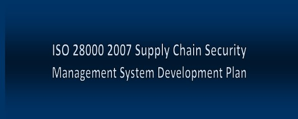 ISO 28000 2007 Supply Chain Security Management System Development Plan
