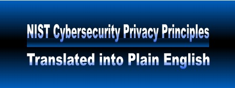 NIST           Cybersecurity Privacy Principles in Plain English