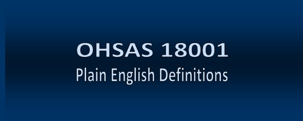 OHSAS 18001           Plain English Definitions
