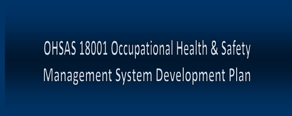 OHSAS 18001 Occupational Health & Safety           Management System Development Plan
